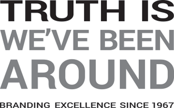 Truth is: We've been around. Branding excellence since 1967